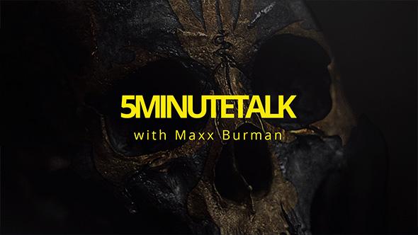 5 Minute Talk with Maxx Burman