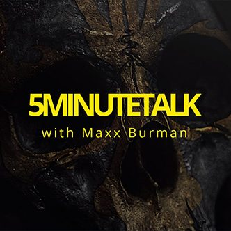 5 Minute Talk with Maxx Burman